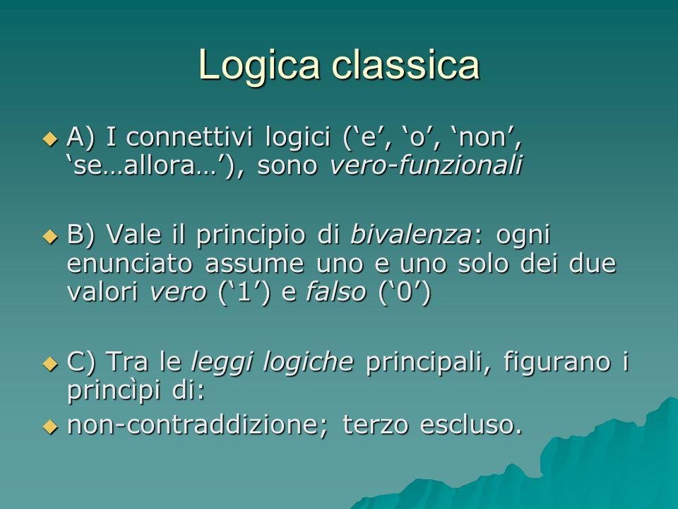 Logica classica A) I connettivi logici (e, o, non, se…allora…), sono vero-funzionali A) I connettivi logici (e, o, non, se…allora…), sono vero-funzion