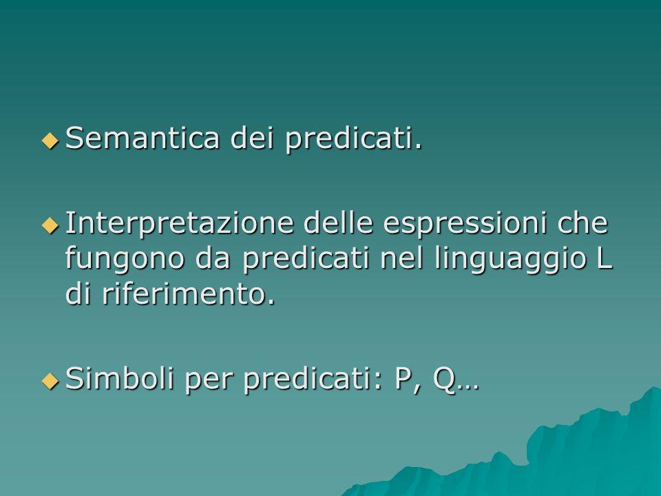 Semantica dei predicati. Semantica dei predicati. Interpretazione delle espressioni che fungono da predicati nel linguaggio L di riferimento. Interpre
