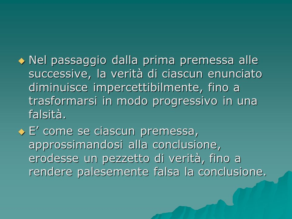 Nel passaggio dalla prima premessa alle successive, la verità di ciascun enunciato diminuisce impercettibilmente, fino a trasformarsi in modo progress