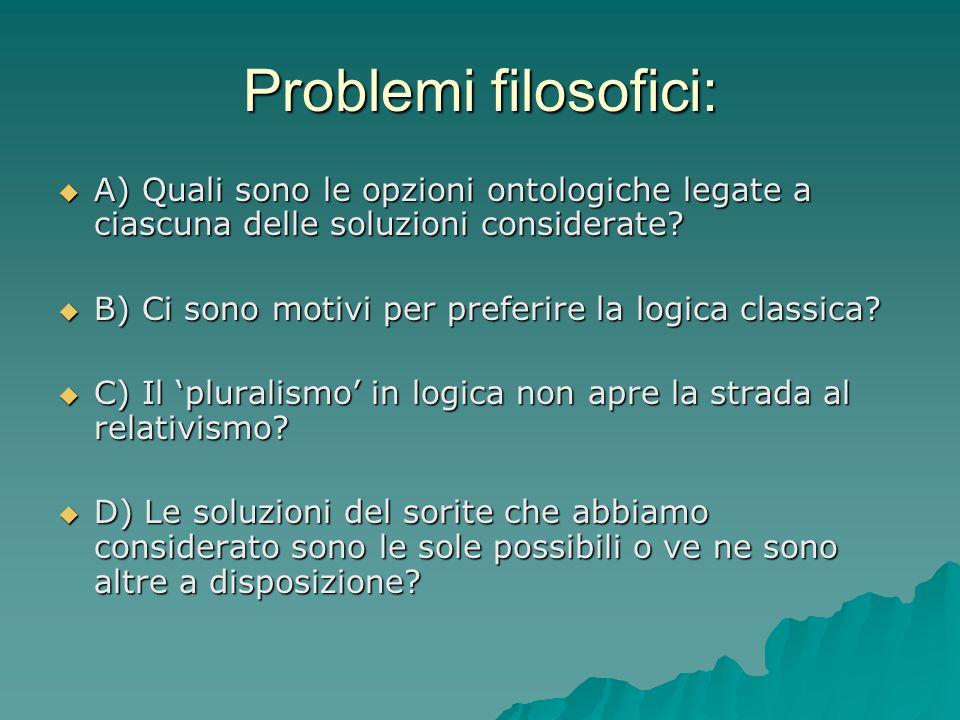 Problemi filosofici: A) Quali sono le opzioni ontologiche legate a ciascuna delle soluzioni considerate? A) Quali sono le opzioni ontologiche legate a