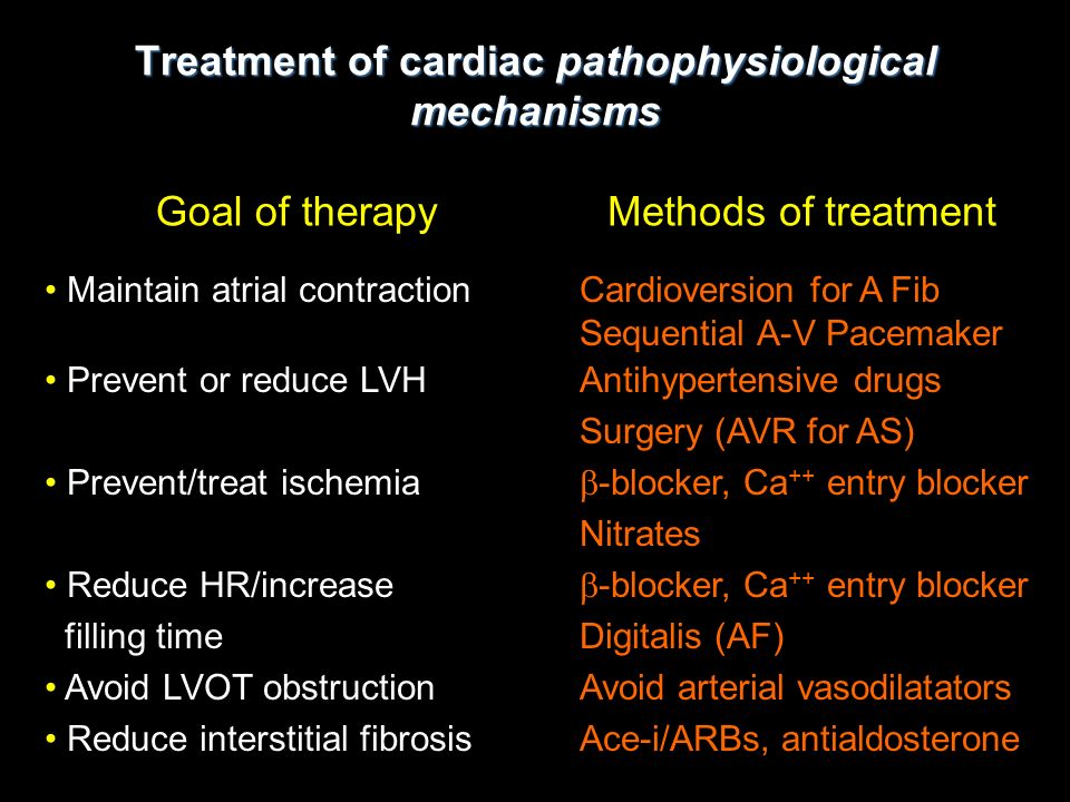 Treatment of cardiac pathophysiological mechanisms Maintain atrial contractionCardioversion for A Fib Sequential A-V Pacemaker Prevent or reduce LVHAn