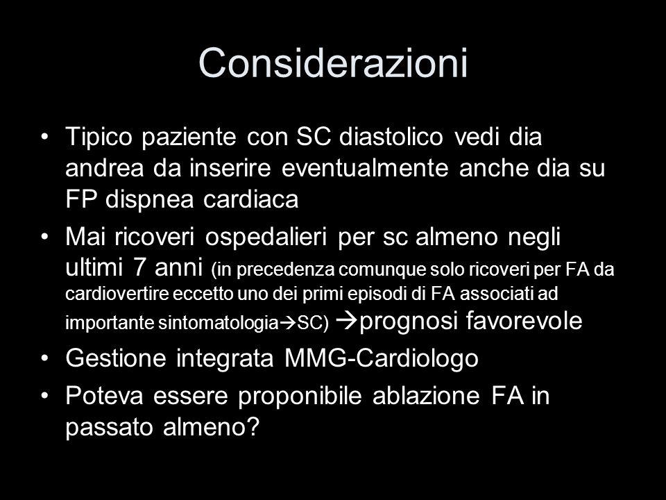 Considerazioni Tipico paziente con SC diastolico vedi dia andrea da inserire eventualmente anche dia su FP dispnea cardiaca Mai ricoveri ospedalieri p