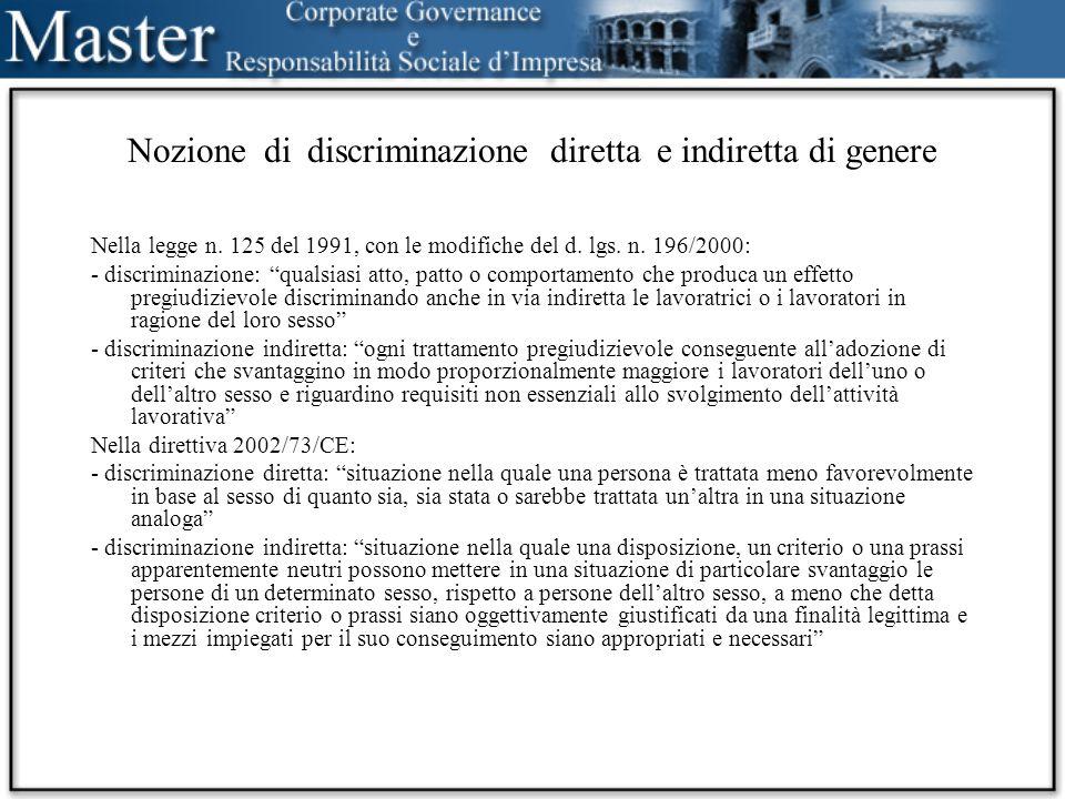 Nozione di discriminazione diretta e indiretta di genere Nella legge n. 125 del 1991, con le modifiche del d. lgs. n. 196/2000: - discriminazione: qua