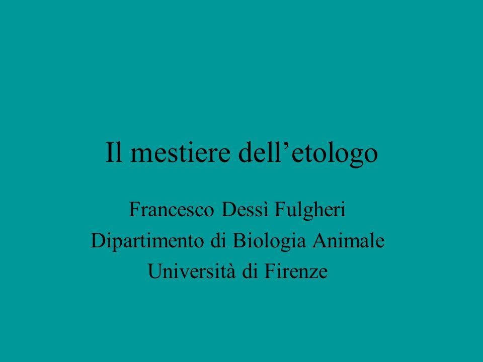 Il mestiere delletologo Francesco Dessì Fulgheri Dipartimento di Biologia Animale Università di Firenze