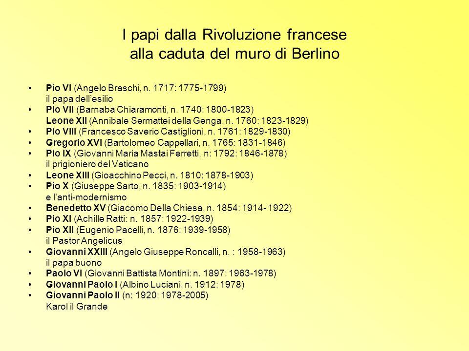 I papi dalla Rivoluzione francese alla caduta del muro di Berlino Pio VI (Angelo Braschi, n. 1717: 1775-1799) il papa dellesilio Pio VII (Barnaba Chia