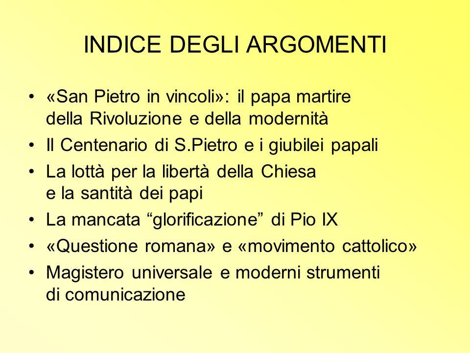 INDICE DEGLI ARGOMENTI «San Pietro in vincoli»: il papa martire della Rivoluzione e della modernità Il Centenario di S.Pietro e i giubilei papali La l