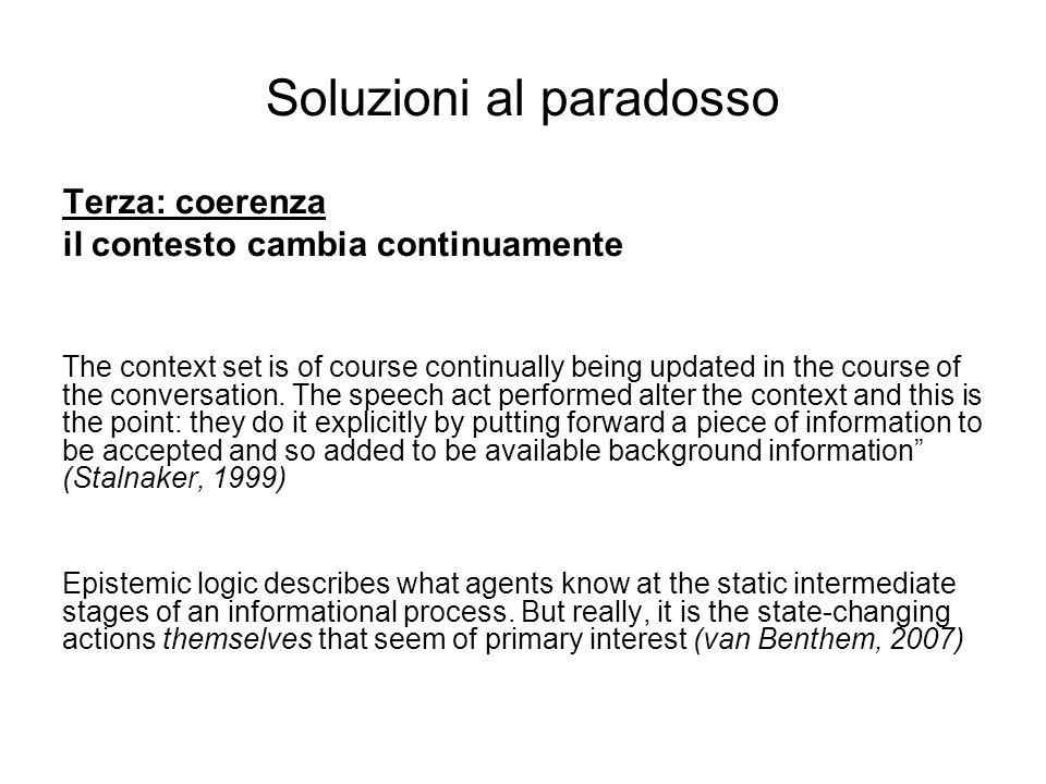 Soluzioni al paradosso Terza: coerenza il contesto cambia continuamente The context set is of course continually being updated in the course of the conversation.