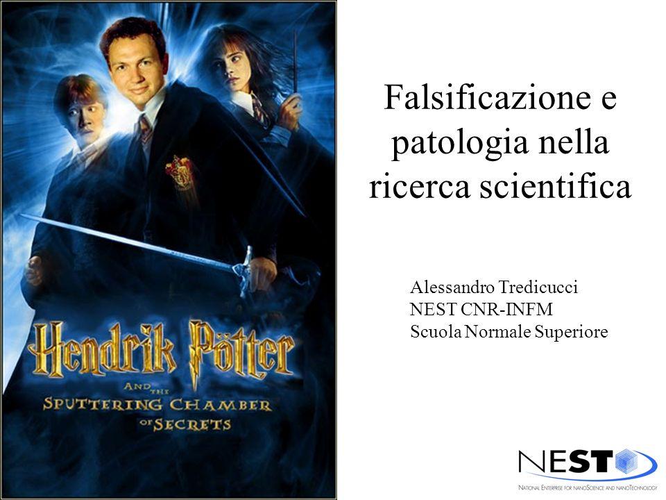 Falsificazione e patologia nella ricerca scientifica Alessandro Tredicucci NEST CNR-INFM Scuola Normale Superiore