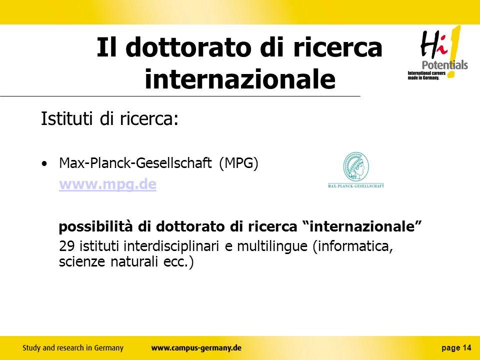 page 13 3 scuole di dottorato in cooperazione con l`Italia: 1) fisica (Torino) 2) ingegneria (Firenze) 3) storia (Trento) Il dottorato di ricerca internazionale
