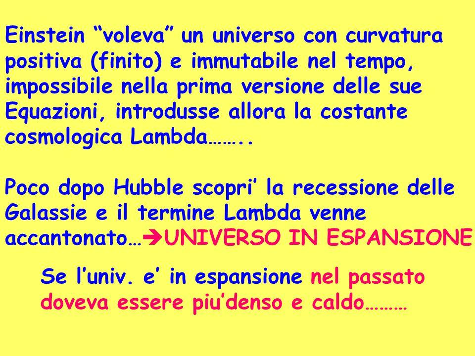 Einstein voleva un universo con curvatura positiva (finito) e immutabile nel tempo, impossibile nella prima versione delle sue Equazioni, introdusse a