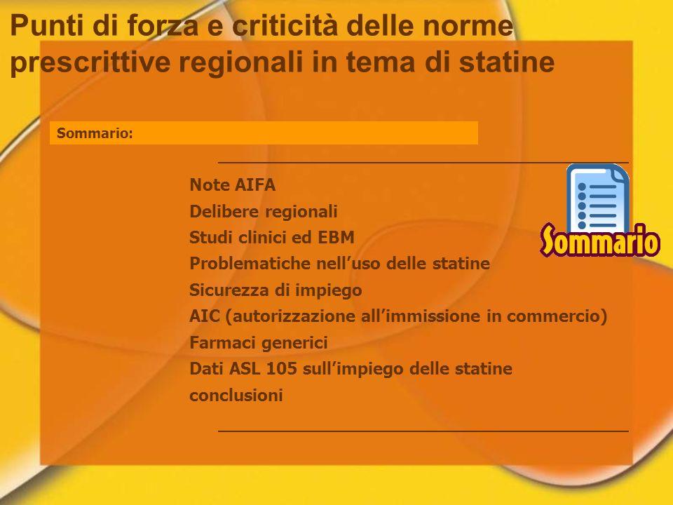Sommario: Note AIFA Delibere regionali Studi clinici ed EBM Problematiche nelluso delle statine Sicurezza di impiego AIC (autorizzazione allimmissione
