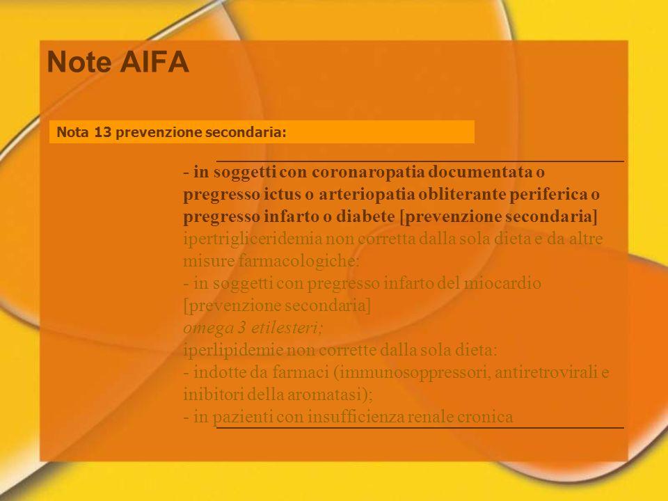 Note AIFA Nota 13 prevenzione secondaria: - in soggetti con coronaropatia documentata o pregresso ictus o arteriopatia obliterante periferica o pregre