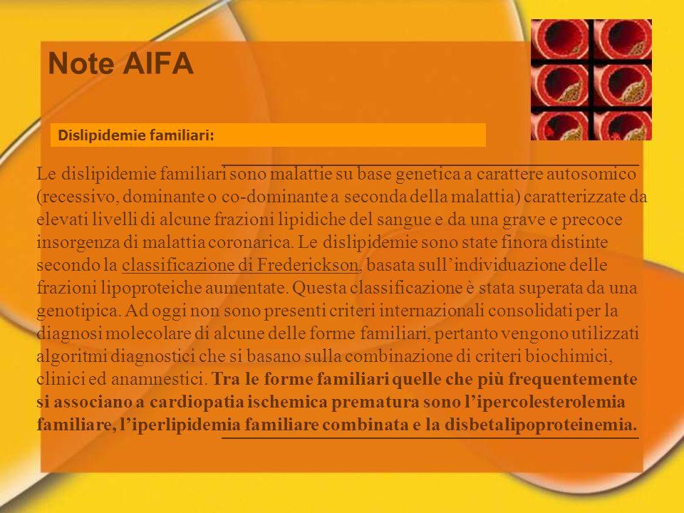 Note AIFA Ipercolesterolemia familiare monogenica (prevalenza 1:500): Malattia genetica in genere dovuta a mutazioni del gene che codifica il recettore delle LDL.