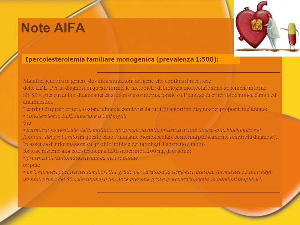 Note AIFA Ipercolesterolemia familiare monogenica (prevalenza 1:500): Malattia genetica in genere dovuta a mutazioni del gene che codifica il recettor