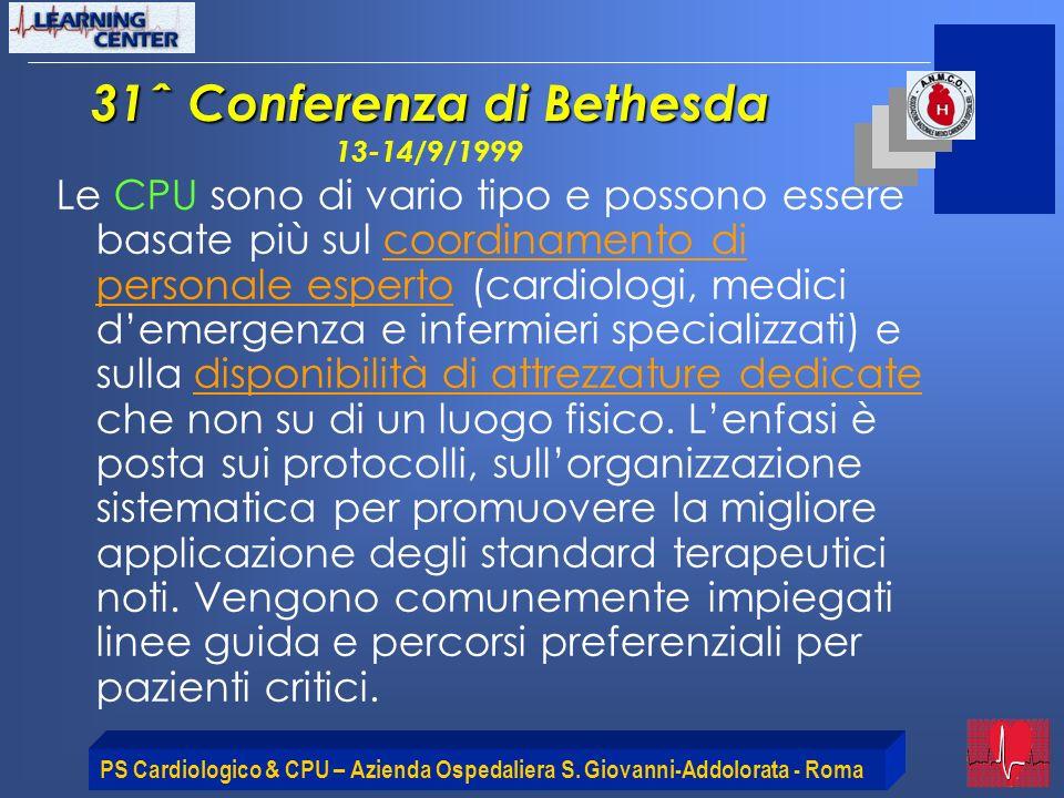 PS Cardiologico & CPU – Azienda Ospedaliera S. Giovanni-Addolorata - Roma 31ˆ Conferenza di Bethesda 31ˆ Conferenza di Bethesda 13-14/9/1999 Le CPU so