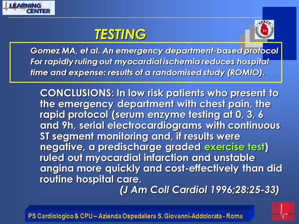 PS Cardiologico & CPU – Azienda Ospedaliera S. Giovanni-Addolorata - Roma TESTING Gomez MA, et al. An emergency department-based protocol For rapidly