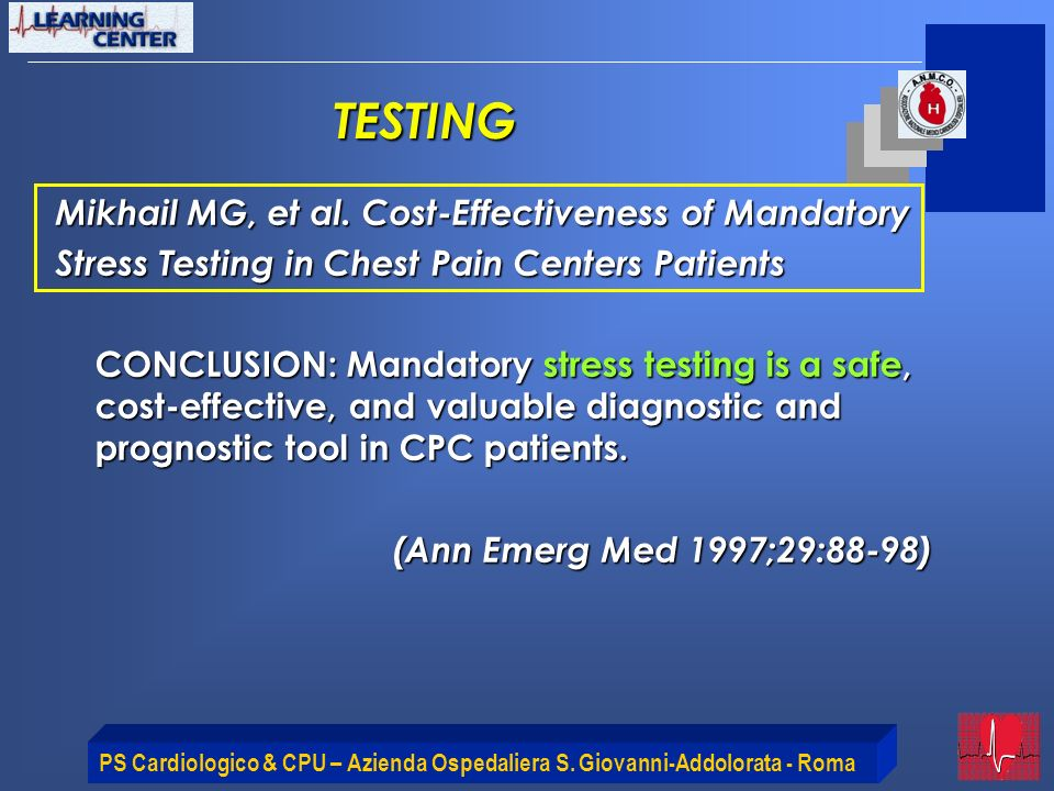 PS Cardiologico & CPU – Azienda Ospedaliera S. Giovanni-Addolorata - Roma Mikhail MG, et al. Cost-Effectiveness of Mandatory Stress Testing in Chest P