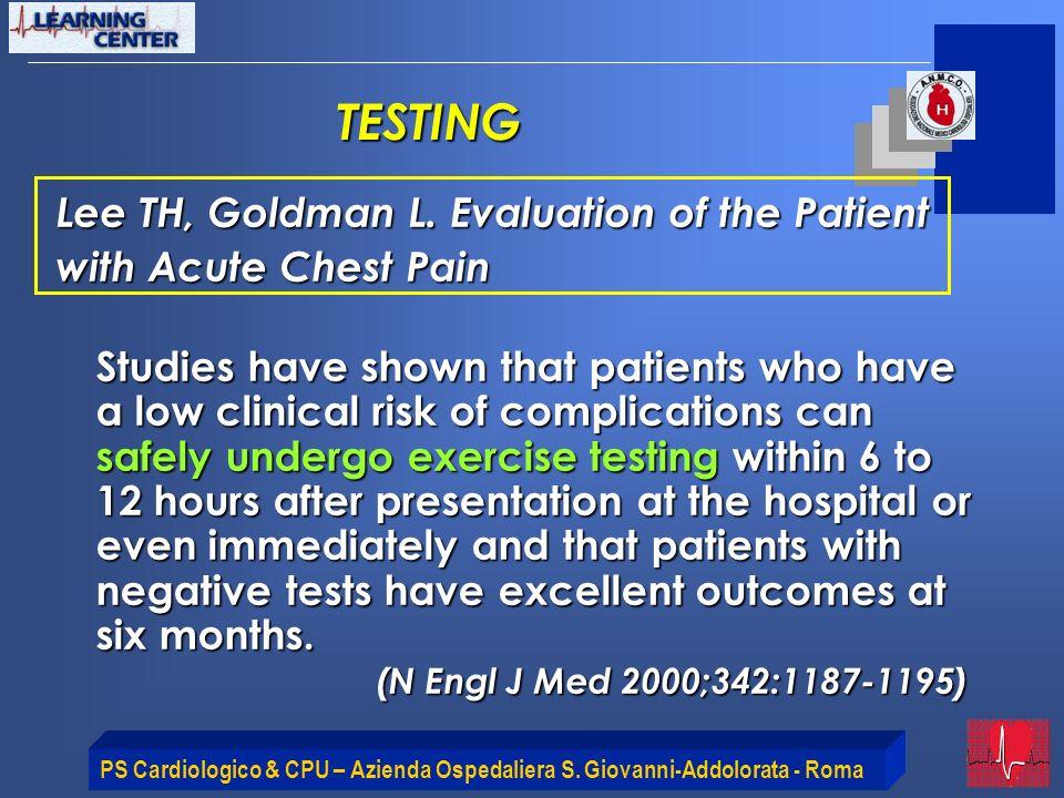 PS Cardiologico & CPU – Azienda Ospedaliera S. Giovanni-Addolorata - Roma Lee TH, Goldman L. Evaluation of the Patient with Acute Chest Pain Studies h