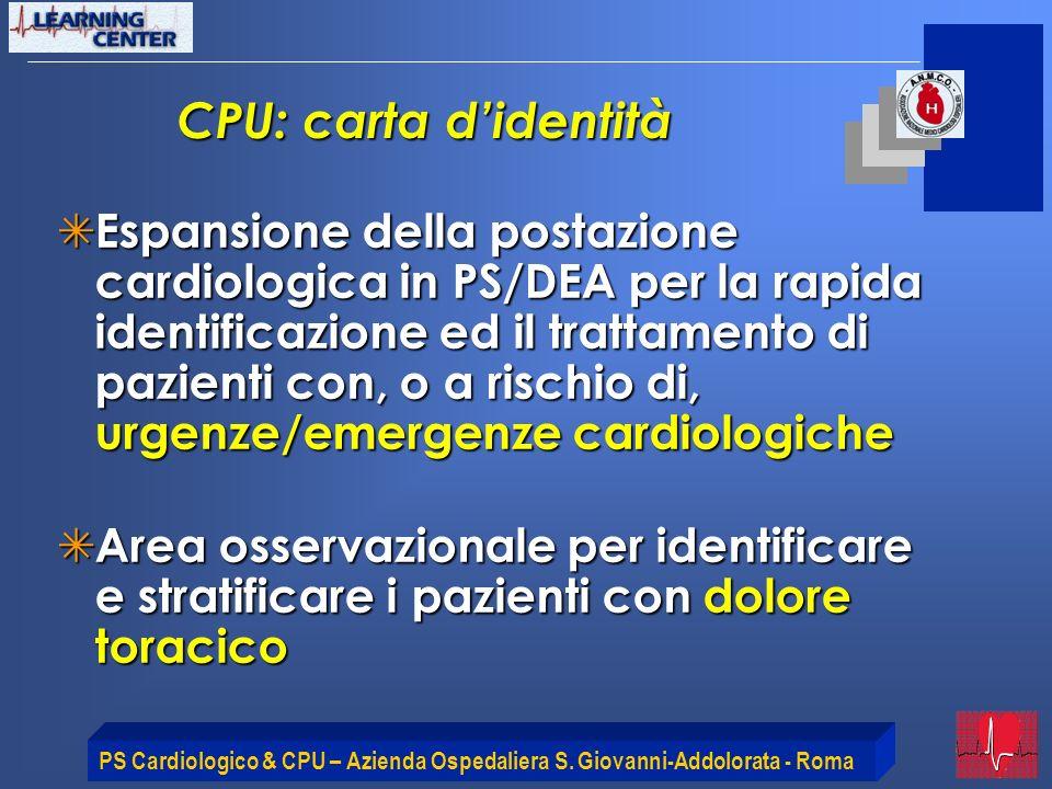PS Cardiologico & CPU – Azienda Ospedaliera S. Giovanni-Addolorata - Roma CPU: carta didentità Espansione della postazione cardiologica in PS/DEA per