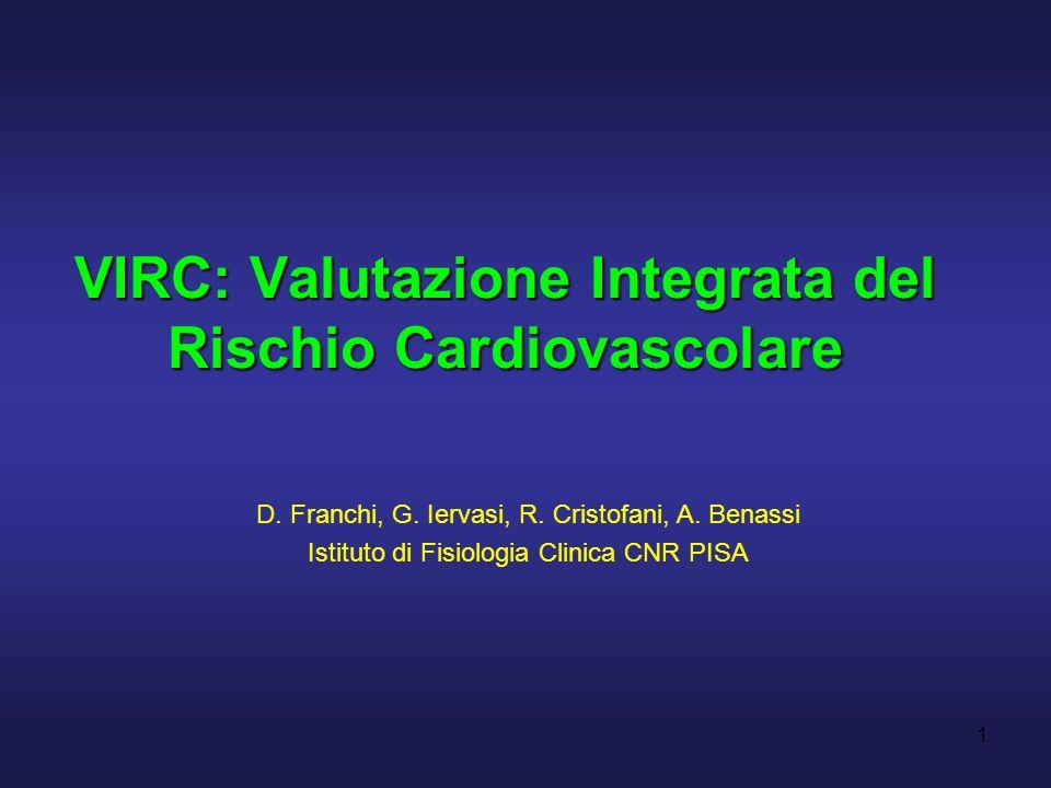 1 VIRC: Valutazione Integrata del Rischio Cardiovascolare D. Franchi, G. Iervasi, R. Cristofani, A. Benassi Istituto di Fisiologia Clinica CNR PISA