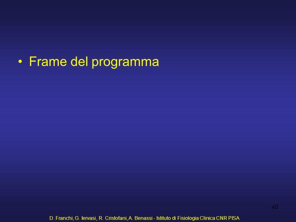 D. Franchi, G. Iervasi, R. Cristofani, A. Benassi - Istituto di Fisiologia Clinica CNR PISA 40 Frame del programma