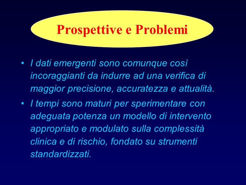 Prospettive e Problemi Modello Standardizzato Omogeneità degli interventi Accessibilità/Fruibilità Aderenza Pz a maggior complessità Anziani e Donne R