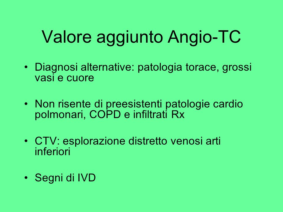 Valore aggiunto Angio-TC Diagnosi alternative: patologia torace, grossi vasi e cuore Non risente di preesistenti patologie cardio polmonari, COPD e in