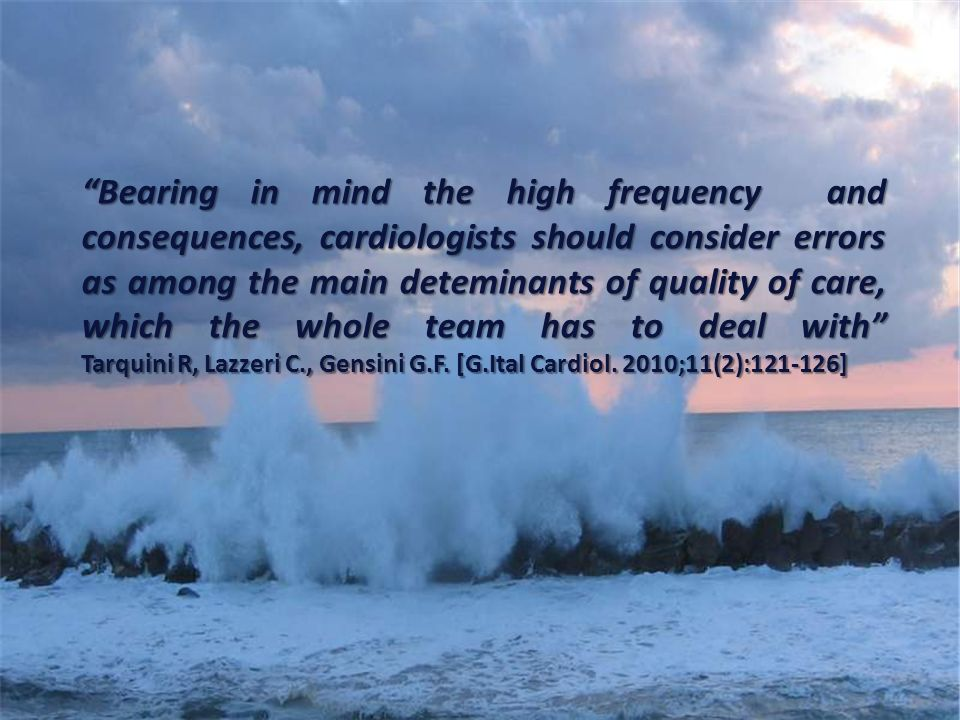 Bearing in mind the high frequency and consequences, cardiologists should consider errors as among the main deteminants of quality of care, which the
