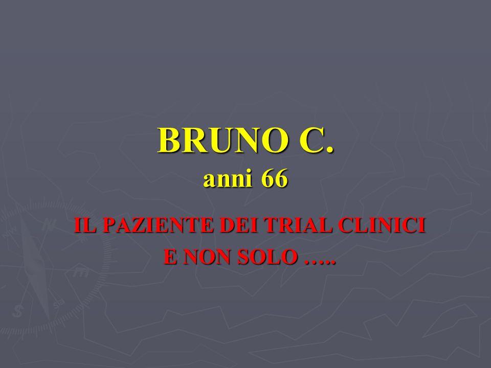 BRUNO C. anni 66 IL PAZIENTE DEI TRIAL CLINICI E NON SOLO …..
