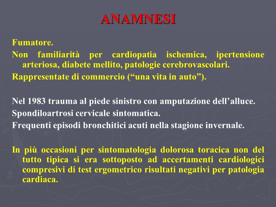 ANAMNESI Fumatore. Non familiarità per cardiopatia ischemica, ipertensione arteriosa, diabete mellito, patologie cerebrovascolari. Rappresentate di co