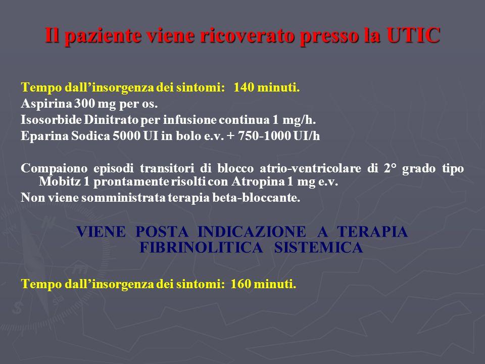 Il paziente viene ricoverato presso la UTIC Tempo dallinsorgenza dei sintomi: 140 minuti. Aspirina 300 mg per os. Isosorbide Dinitrato per infusione c