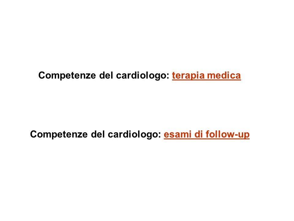 Competenze del cardiologo: terapia medica Competenze del cardiologo: esami di follow-up
