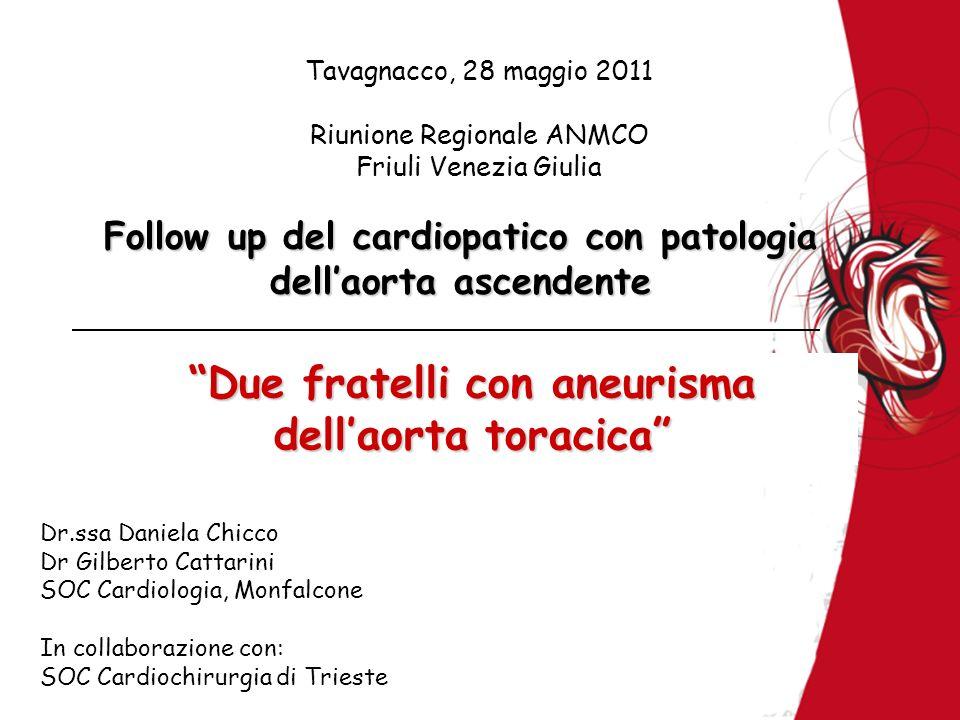 Follow up del cardiopatico con patologia dellaorta ascendente Tavagnacco, 28 maggio 2011 Riunione Regionale ANMCO Friuli Venezia Giulia Dr.ssa Daniela