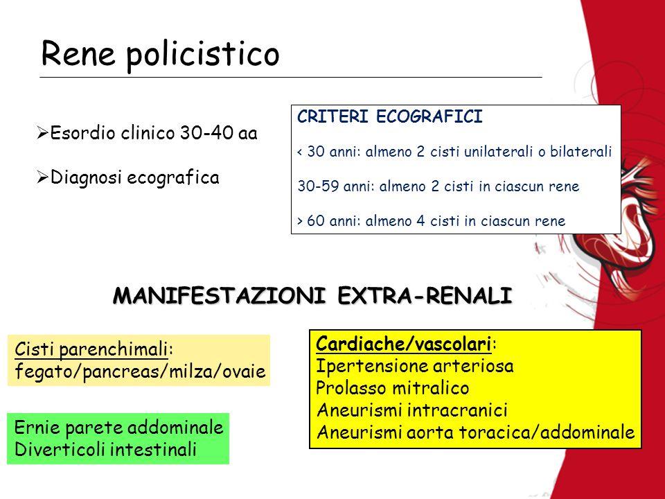 Rene policistico Esordio clinico 30-40 aa Diagnosi ecografica MANIFESTAZIONI EXTRA-RENALI Cisti parenchimali: fegato/pancreas/milza/ovaie Cardiache/va