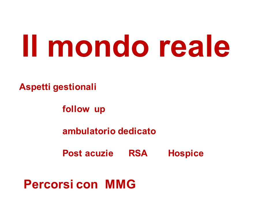 Il mondo reale Aspetti gestionali follow up ambulatorio dedicato Post acuzie RSA Hospice Percorsi con MMG