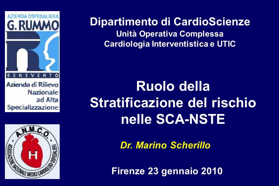 Ruolo della Stratificazione del rischio nelle SCA-NSTE Dr. Marino Scherillo Firenze 23 gennaio 2010 Dipartimento di CardioScienze Unità Operativa Comp