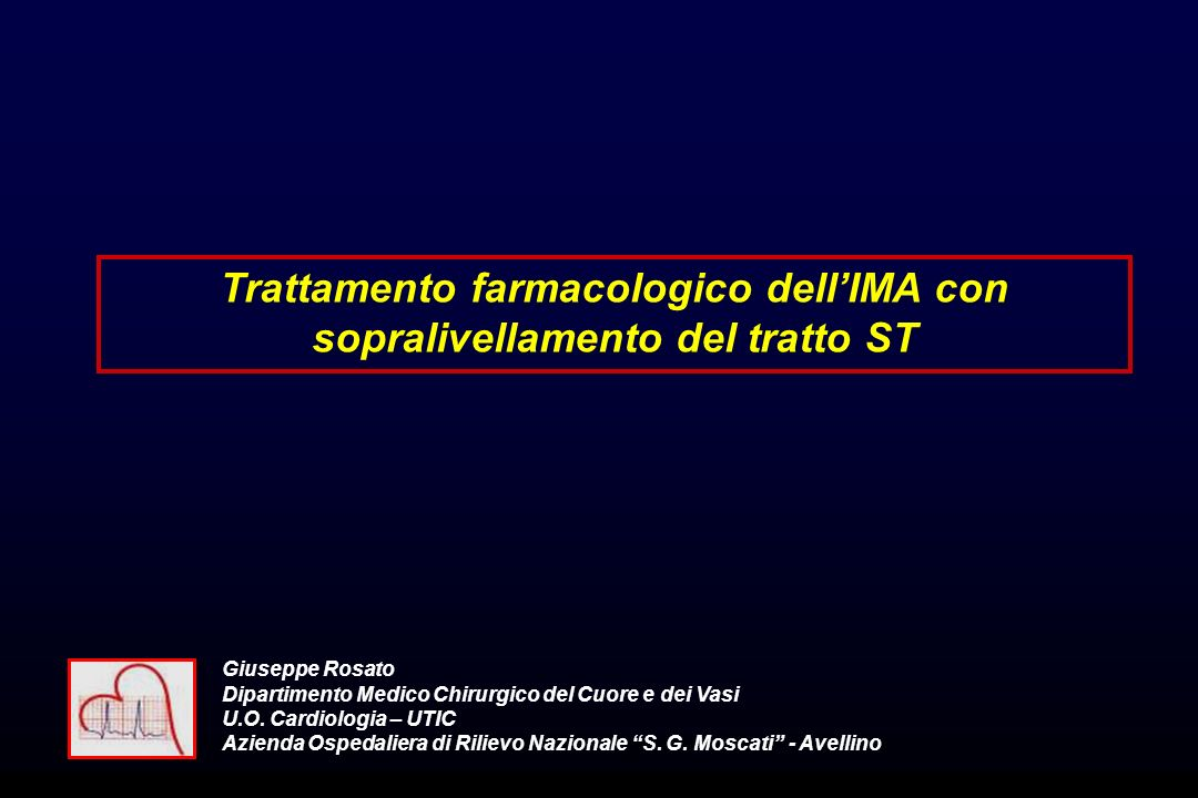 Trattamento farmacologico dellIMA con sopralivellamento del tratto ST Giuseppe Rosato Dipartimento Medico Chirurgico del Cuore e dei Vasi U.O. Cardiol