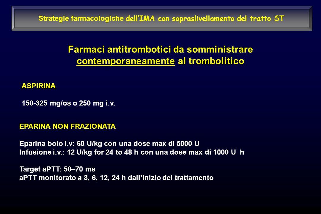 EPARINA NON FRAZIONATA Eparina bolo i.v: 60 U/kg con una dose max di 5000 U Infusione i.v.: 12 U/kg for 24 to 48 h con una dose max di 1000 U h Target