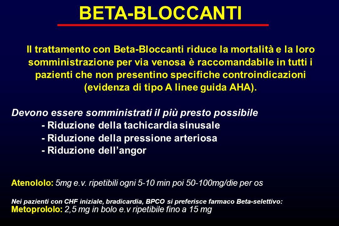 BETA-BLOCCANTI Il trattamento con Beta-Bloccanti riduce la mortalità e la loro somministrazione per via venosa è raccomandabile in tutti i pazienti ch