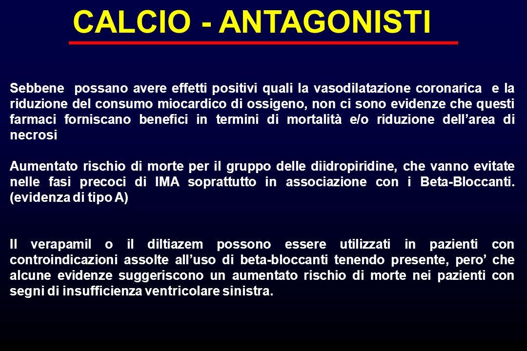 CALCIO - ANTAGONISTI Sebbene possano avere effetti positivi quali la vasodilatazione coronarica e la riduzione del consumo miocardico di ossigeno, non