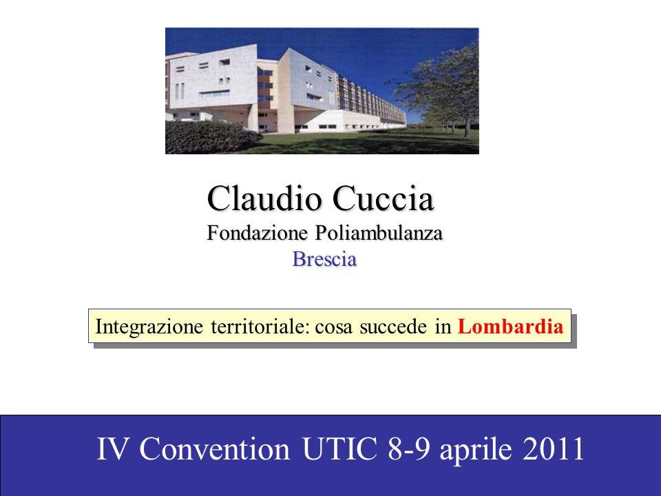 Claudio Cuccia Fondazione Poliambulanza Brescia Integrazione territoriale: cosa succede in Lombardia IV Convention UTIC 8-9 aprile 2011