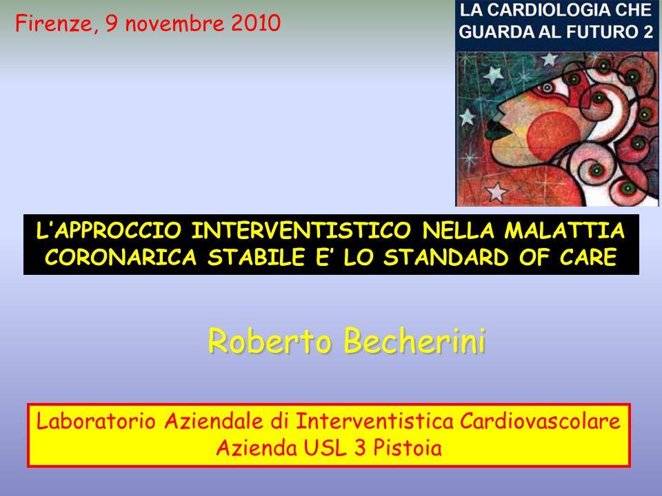LAPPROCCIO INTERVENTISTICO NELLA MALATTIA CORONARICA STABILE E LO STANDARD OF CARE Roberto Becherini Laboratorio Aziendale di Interventistica Cardiova