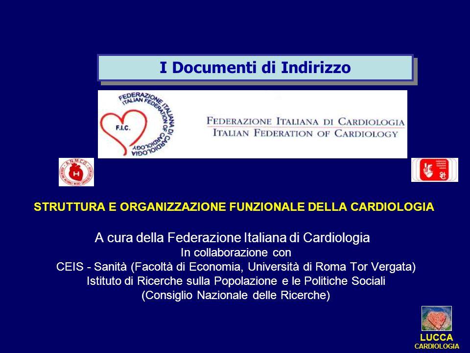 I Documenti di Indirizzo STRUTTURA E ORGANIZZAZIONE FUNZIONALE DELLA CARDIOLOGIA A cura della Federazione Italiana di Cardiologia In collaborazione co