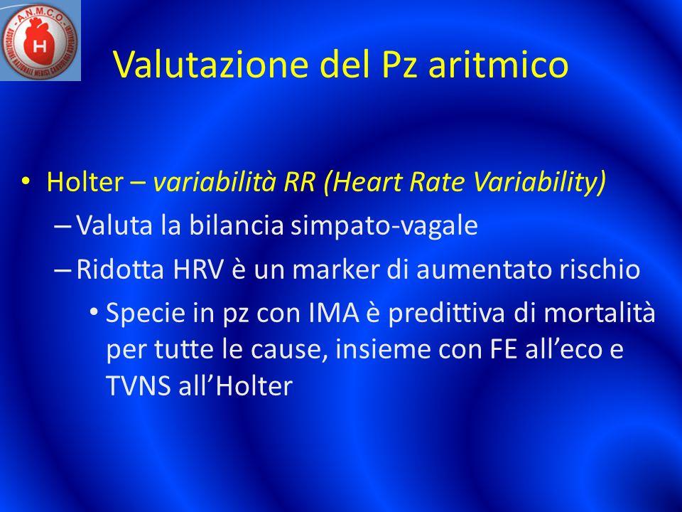 Valutazione del Pz aritmico Holter – variabilità RR (Heart Rate Variability) – Valuta la bilancia simpato-vagale – Ridotta HRV è un marker di aumentat