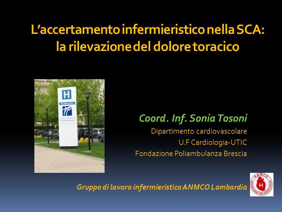 Laccertamento infermieristico nella SCA: la rilevazione del dolore toracico Coord. Inf. Sonia Tosoni Dipartimento cardiovascolare U.F Cardiologia-UTIC