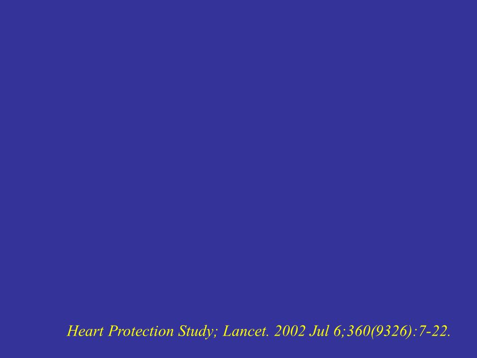 Heart Protection Study; Lancet. 2002 Jul 6;360(9326):7-22.