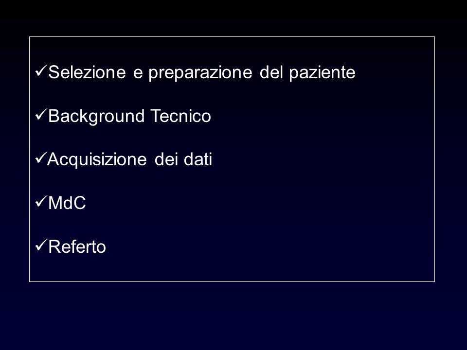 Selezione e preparazione del paziente Background Tecnico Acquisizione dei dati MdC Referto