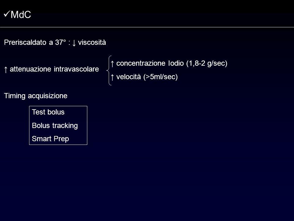 MdC Preriscaldato a 37° : viscosità attenuazione intravascolare Timing acquisizione Test bolus Bolus tracking Smart Prep concentrazione Iodio (1,8-2 g