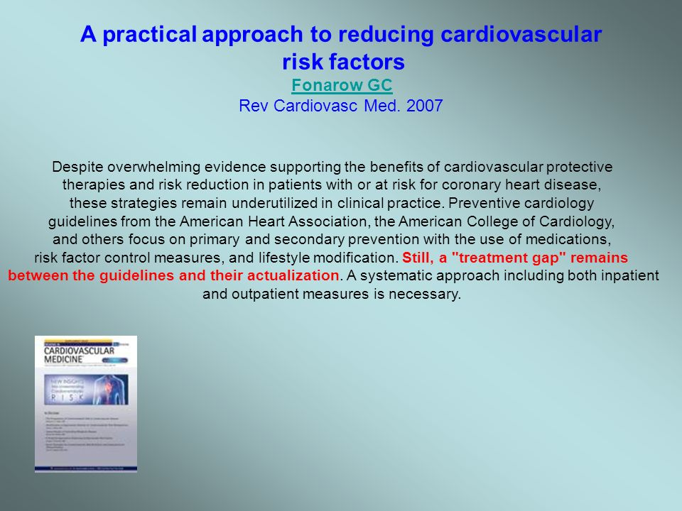 A practical approach to reducing cardiovascular risk factors Fonarow GC Fonarow GC Rev Cardiovasc Med. 2007 Despite overwhelming evidence supporting t
