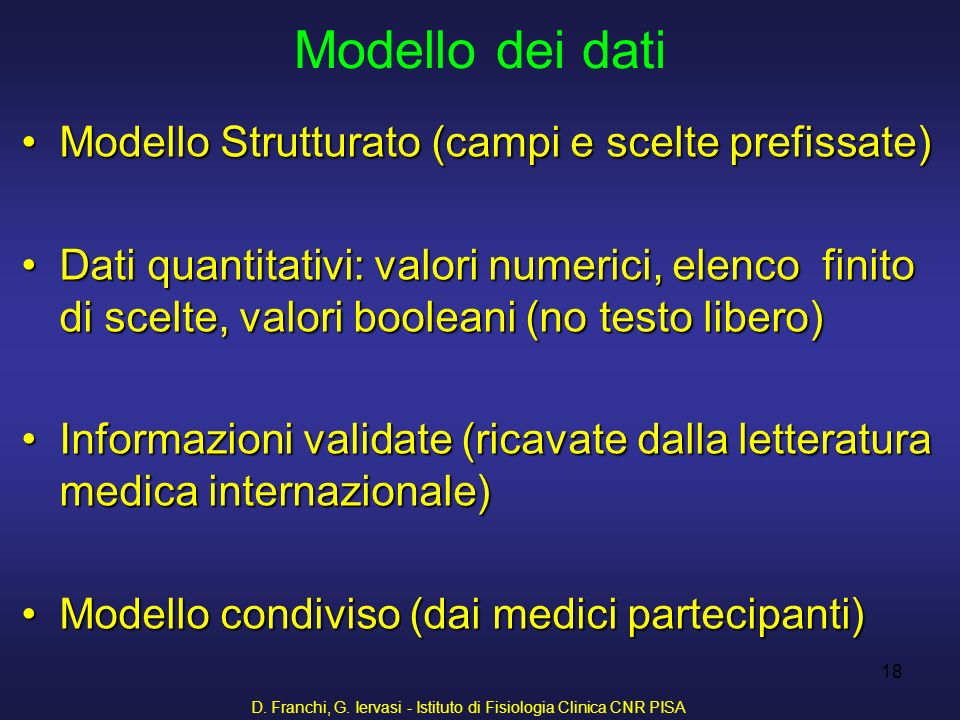 D. Franchi, G. Iervasi - Istituto di Fisiologia Clinica CNR PISA 18 Modello dei dati Modello Strutturato (campi e scelte prefissate)Modello Strutturat